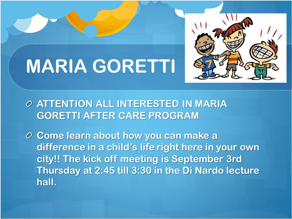 MARIA GORETTI ATTENTION ALL INTERESTED IN MARIA GORETTI AFTER CARE PROGRAM Come learn about how you can make a difference in a child's life right here in your own city!.