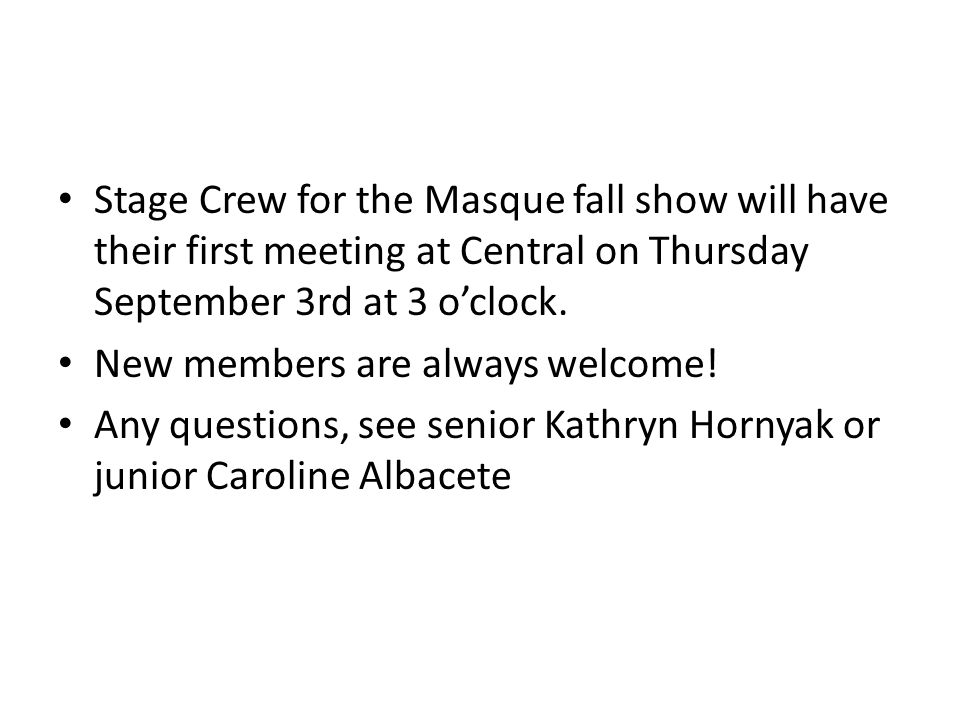 Stage Crew for the Masque fall show will have their first meeting at Central on Thursday September 3rd at 3 o'clock.