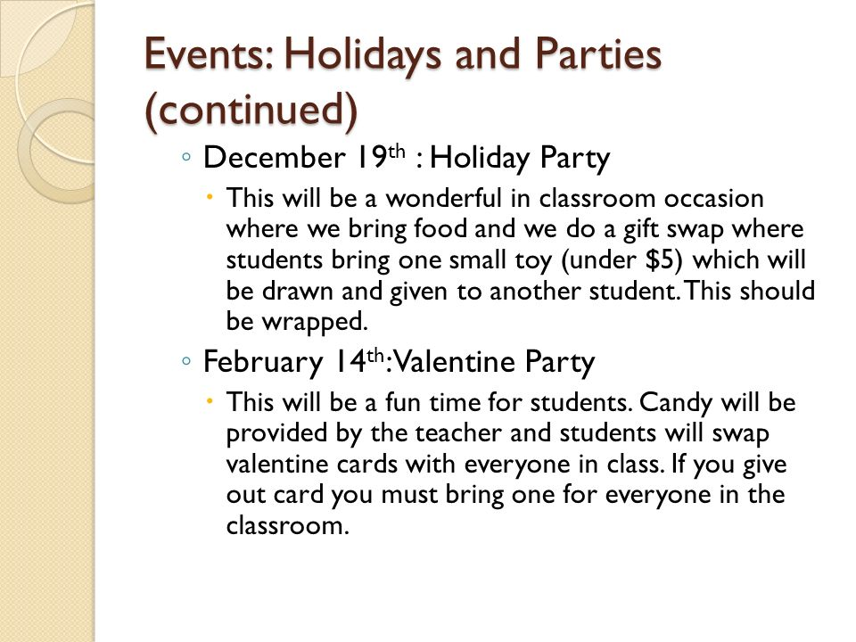 Events: Holidays and Parties We will have 4 Holiday Parties throughout the year.