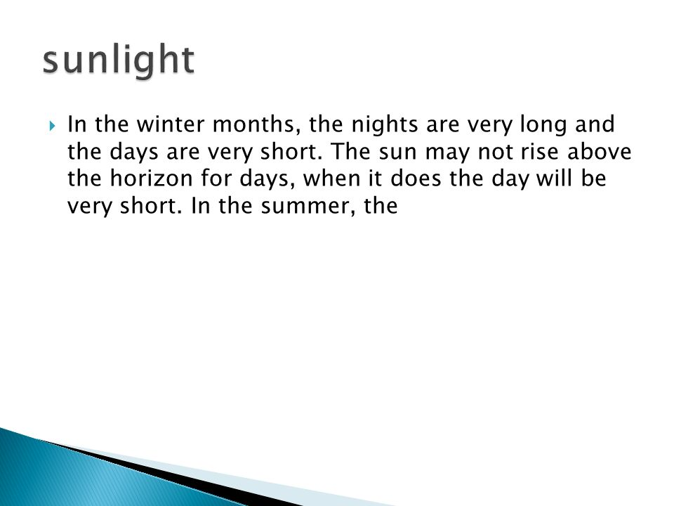  In the winter months, the nights are very long and the days are very short.