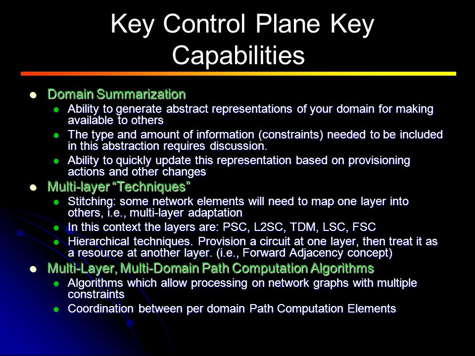 Key Control Plane Key Capabilities Domain Summarization Domain Summarization Ability to generate abstract representations of your domain for making available to others Ability to generate abstract representations of your domain for making available to others The type and amount of information (constraints) needed to be included in this abstraction requires discussion.