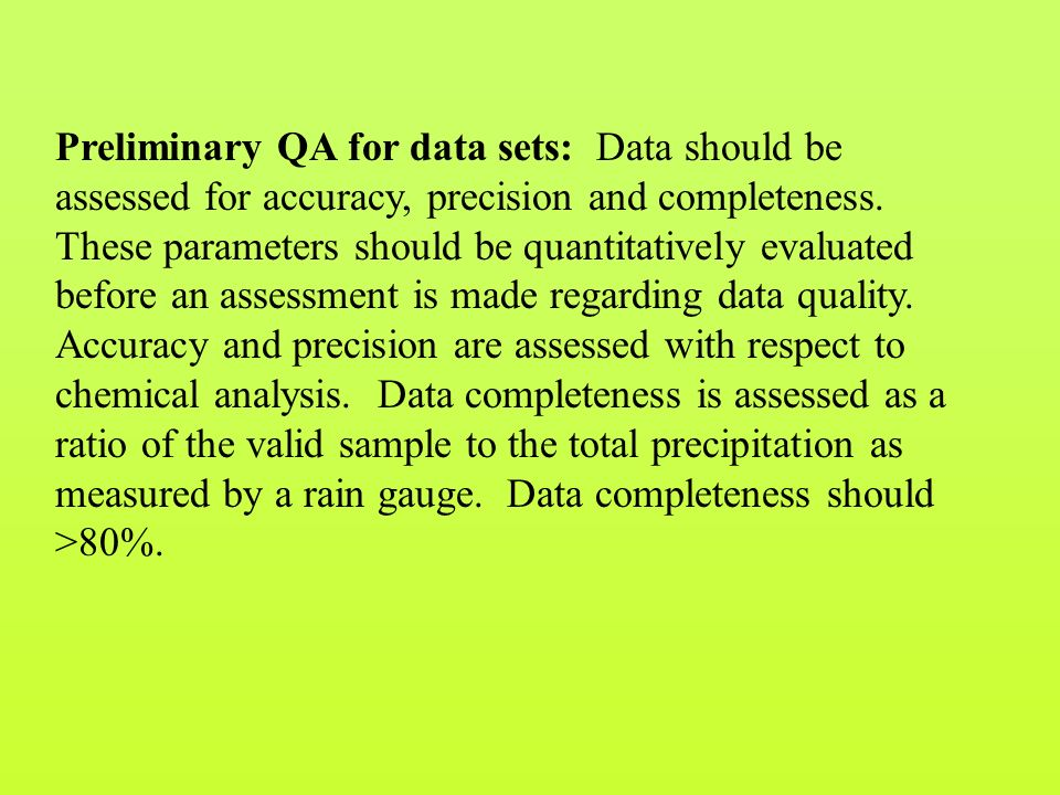 Preliminary QA for data sets: Data should be assessed for accuracy, precision and completeness.