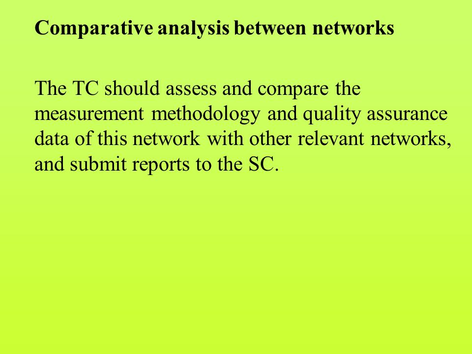 Comparative analysis between networks The TC should assess and compare the measurement methodology and quality assurance data of this network with other relevant networks, and submit reports to the SC.