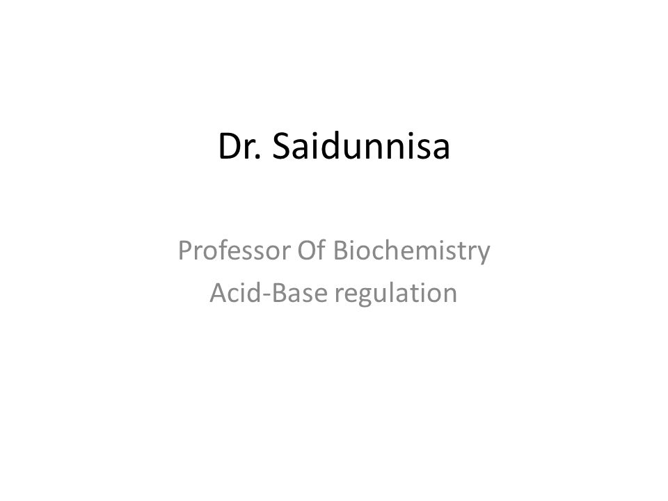 Dr. Saidunnisa Professor Of Biochemistry Acid-Base regulation