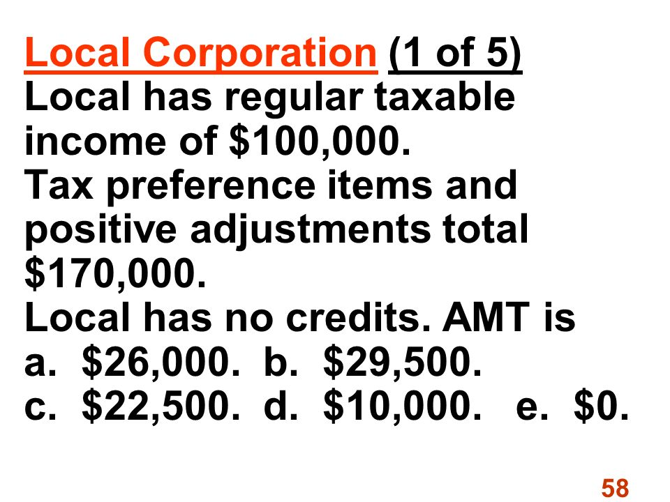 58 Local Corporation (1 of 5) Local has regular taxable income of $100,000.