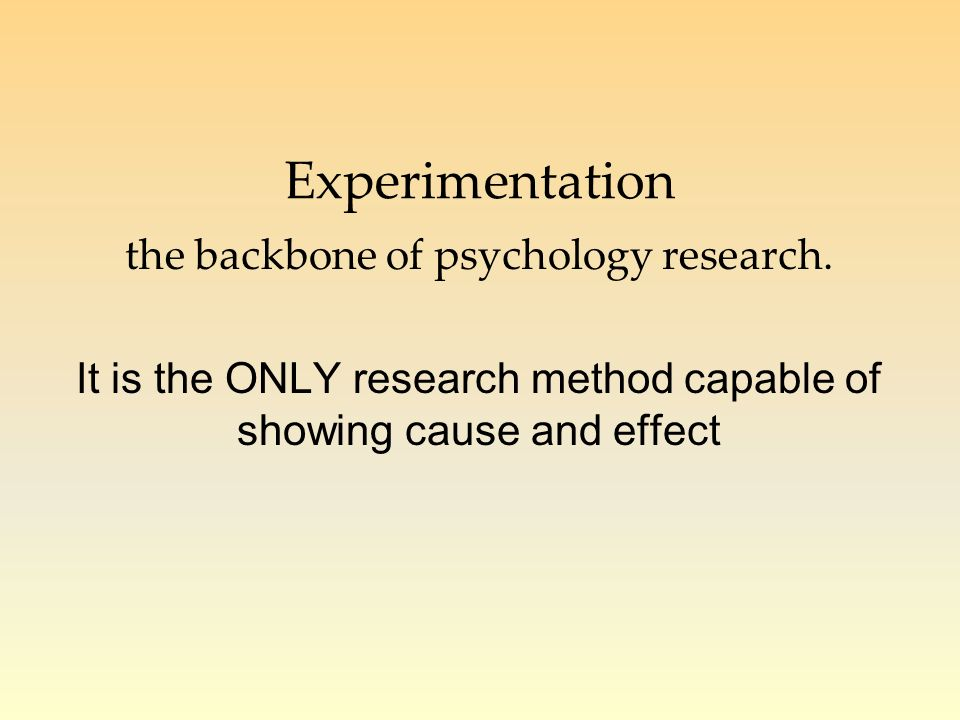 Experimentation the backbone of psychology research.