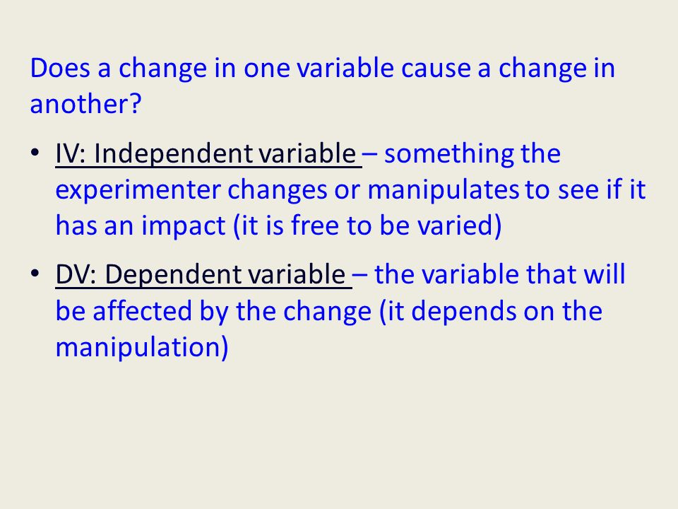 Does a change in one variable cause a change in another.