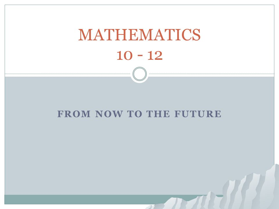 FROM NOW TO THE FUTURE MATHEMATICS