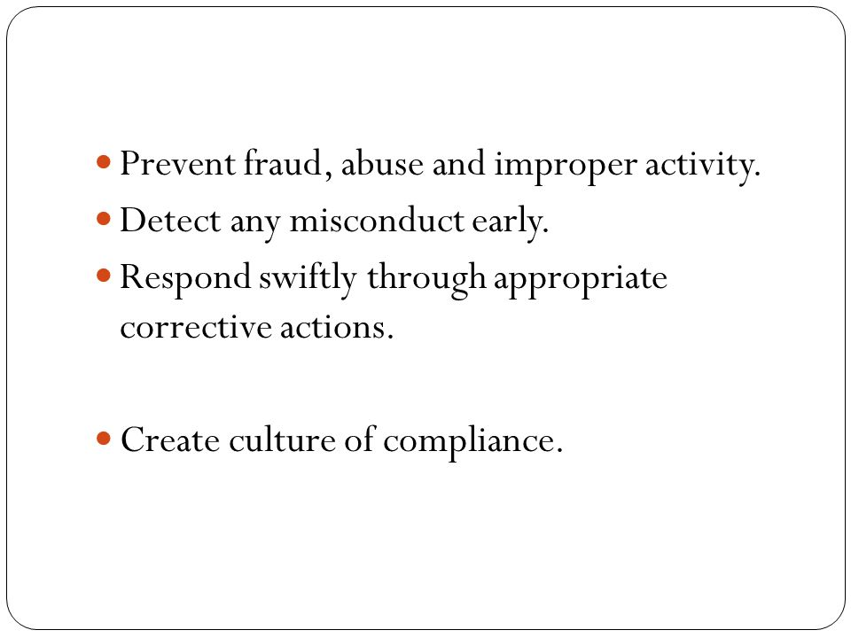 Prevent fraud, abuse and improper activity. Detect any misconduct early.