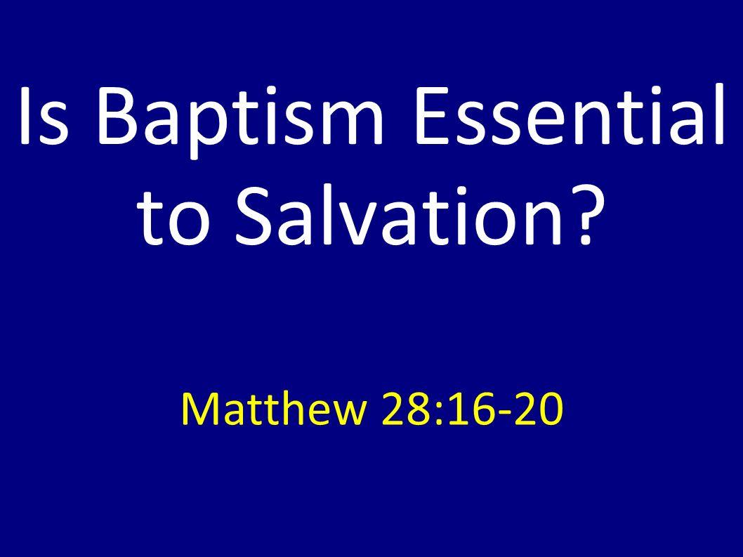 Is Baptism Essential to Salvation Matthew 28:16-20