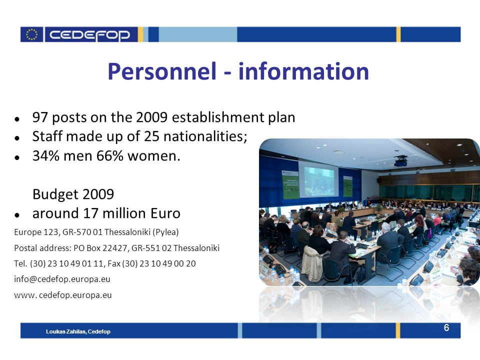 6 Personnel - information 97 posts on the 2009 establishment plan Staff made up of 25 nationalities; 34% men 66% women.