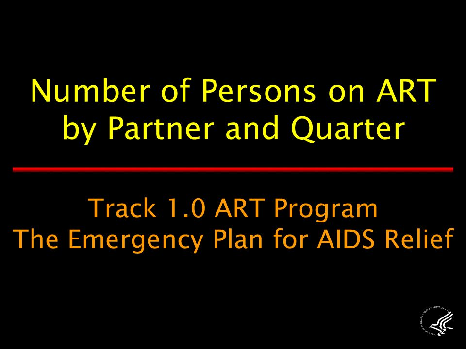 Track 1.0 ART Program The Emergency Plan for AIDS Relief Number of Persons on ART by Partner and Quarter