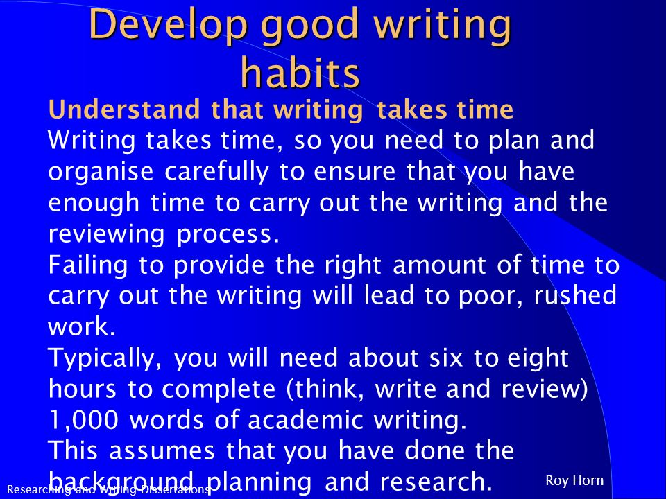 Researching and Writing Dissertations Roy Horn Develop good writing habits Read  think  design  SlidePlayer