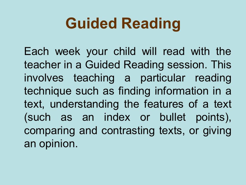 Guided Reading Each week your child will read with the teacher in a Guided Reading session.