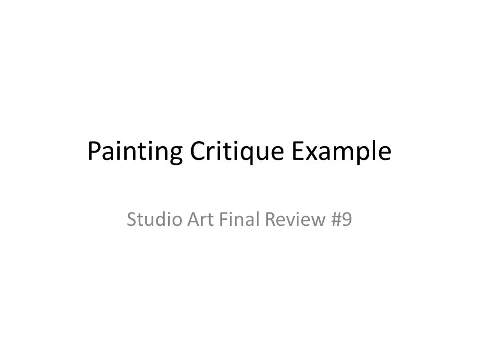 Painting Critique Example Studio Art Final Review #9