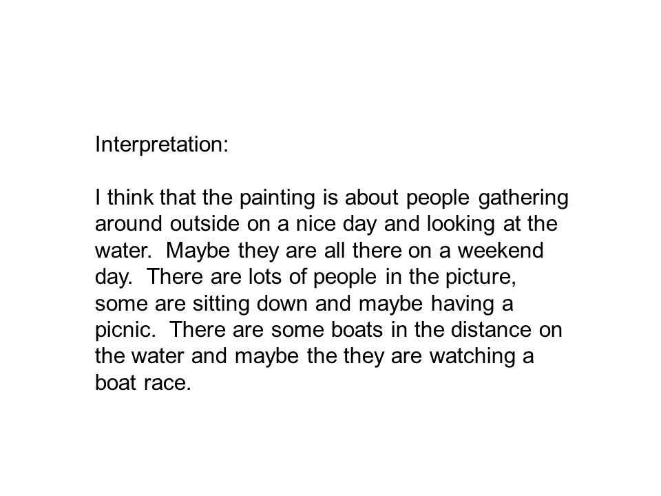 Interpretation: I think that the painting is about people gathering around outside on a nice day and looking at the water.