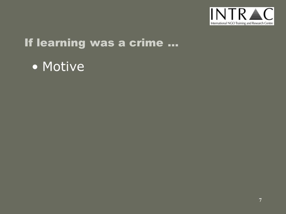 8 If learning was a crime … Motive Means