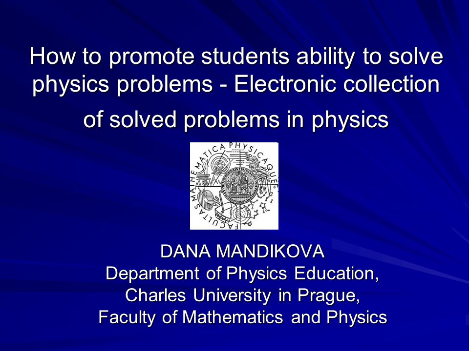 how to promote students ability to solve physics problems 1 how to promote students ability to solve physics problems electronic collection of solved problems in physics dana mandikova department of physics