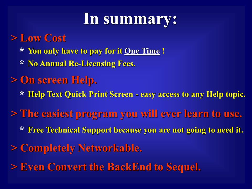 In summary: > Low Cost You only have to pay for it One Time .
