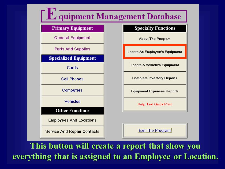 This button will create a report that show you everything that is assigned to an Employee or Location.