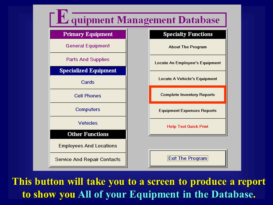 This button will take you to a screen to produce a report to show you All of your Equipment in the Database.