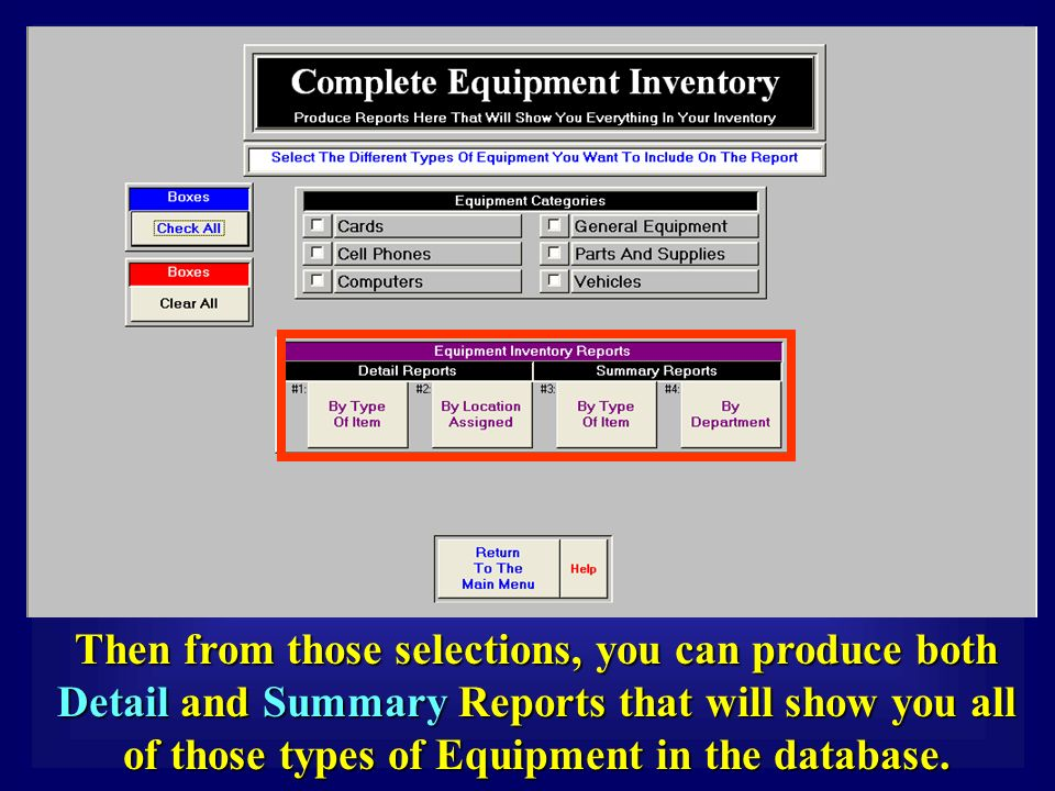 Then from those selections, you can produce both Detail and Summary Reports that will show you all of those types of Equipment in the database.