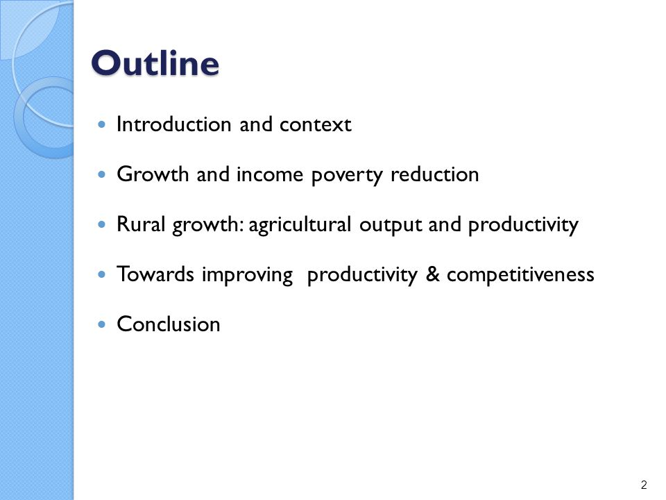 Outline Introduction and context Growth and income poverty reduction Rural growth: agricultural output and productivity Towards improving productivity & competitiveness Conclusion 2