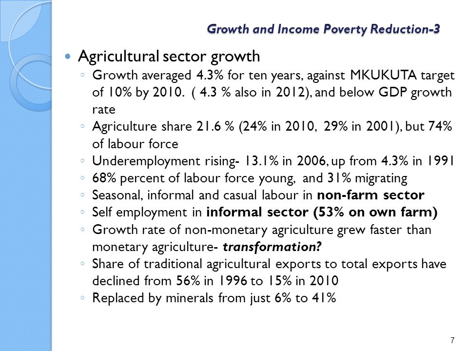 Growth and Income Poverty Reduction-3 Agricultural sector growth ◦ Growth averaged 4.3% for ten years, against MKUKUTA target of 10% by 2010.