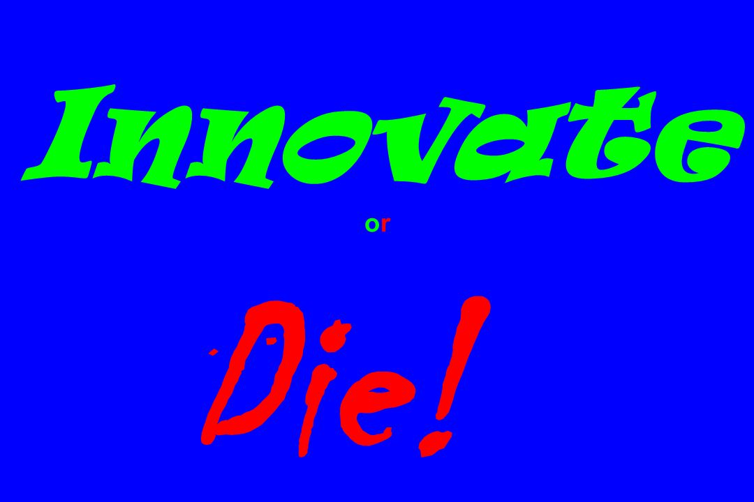 Innovate or Die!!!