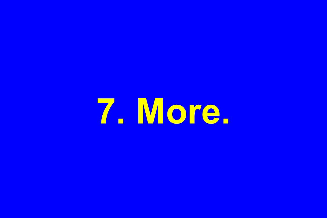 7. More.