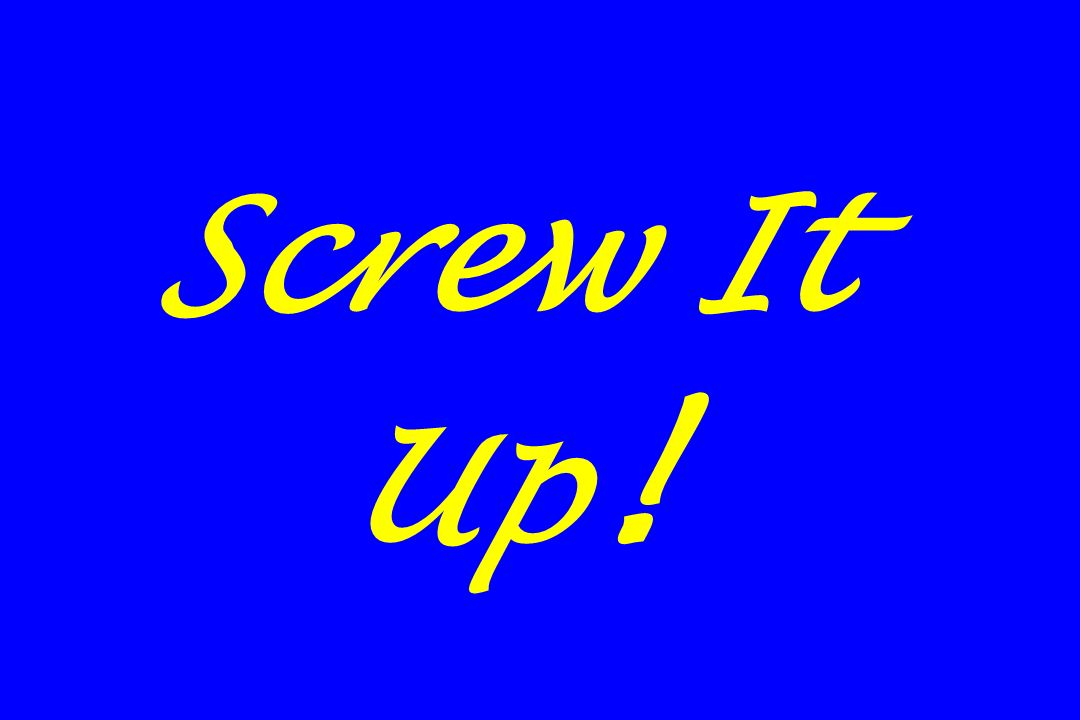 Screw It Up !