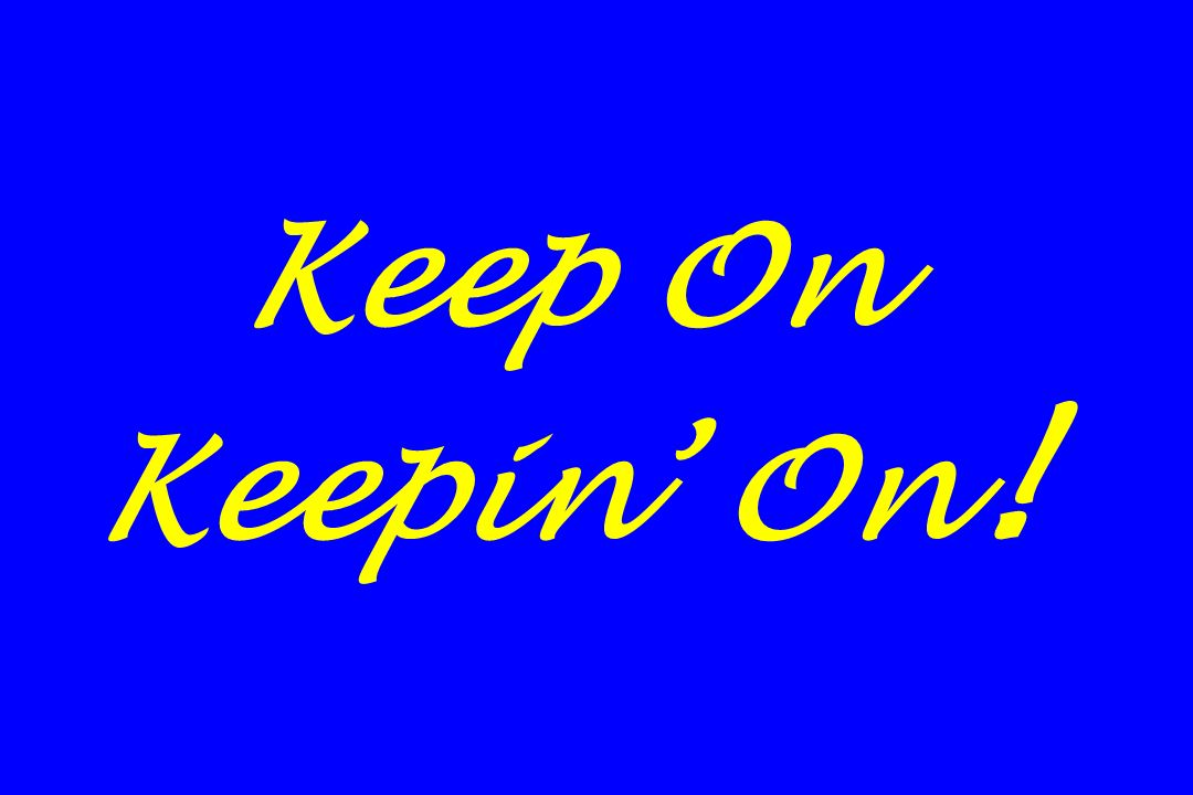 Keep On Keepin' On !