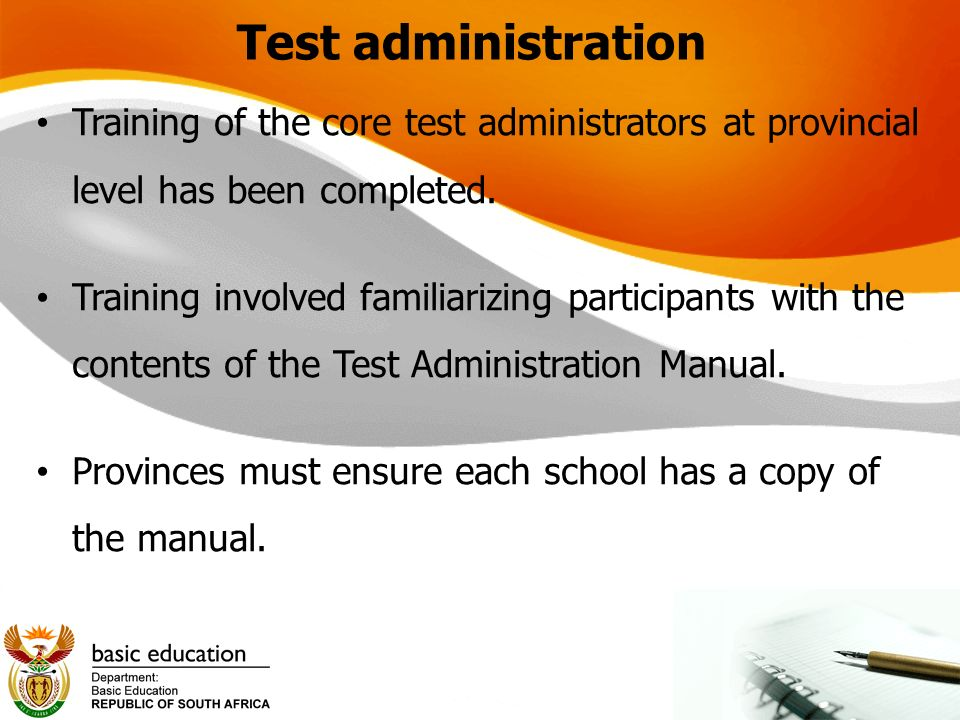 Test administration Training of the core test administrators at provincial level has been completed.