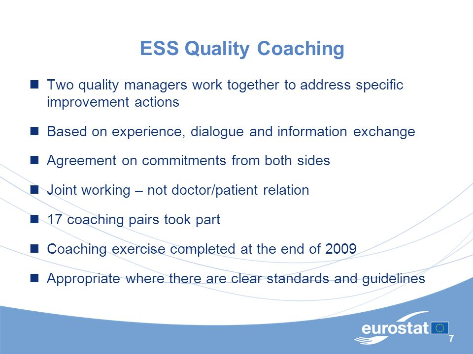 7 ESS Quality Coaching Two quality managers work together to address specific improvement actions Based on experience, dialogue and information exchange Agreement on commitments from both sides Joint working – not doctor/patient relation 17 coaching pairs took part Coaching exercise completed at the end of 2009 Appropriate where there are clear standards and guidelines