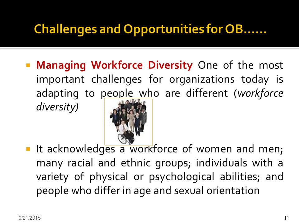  Managing Workforce Diversity One of the most important challenges for organizations today is adapting to people who are different (workforce diversi