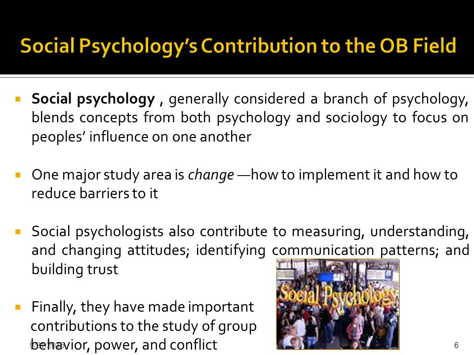  Social psychology, generally considered a branch of psychology, blends concepts from both psychology and sociology to focus on peoples' influence on