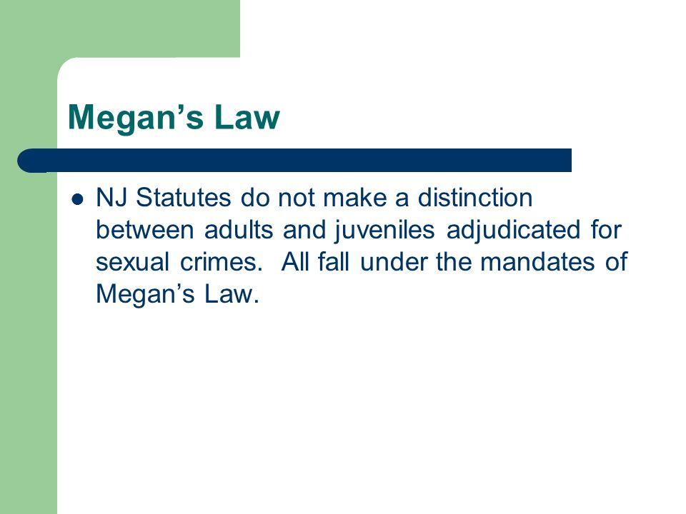 Megan's Law NJ Statutes do not make a distinction between adults and juveniles adjudicated for sexual crimes.