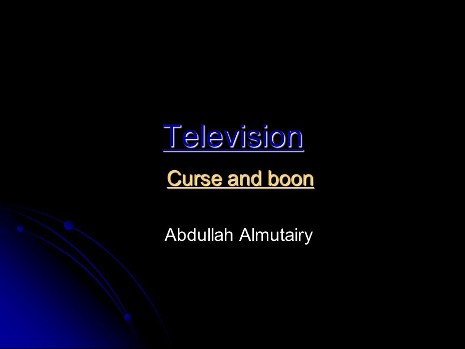 Television Curse and boon Abdullah Almutairy Television is an     Zee News