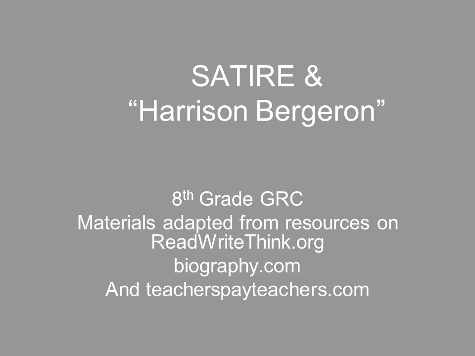 harrison bergeron satire essay Can an equal society truly exist the story, harrison bergeron gives one perspective answer to this question throughout the story the story portrays one main conflict between harrison bergeron, a genius boy who is very talented, against a government that makes the entire society equal by handicapping the more.