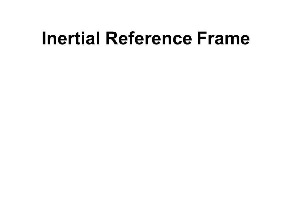 Inertial Reference Frame