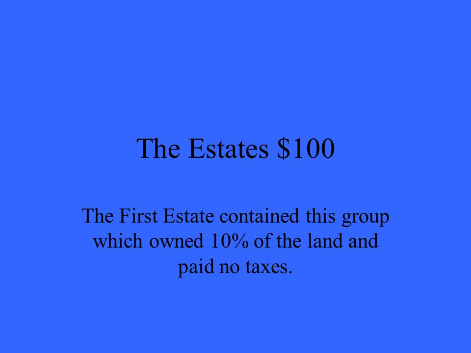 The Estates $100 The First Estate contained this group which owned 10% of the land and paid no taxes.