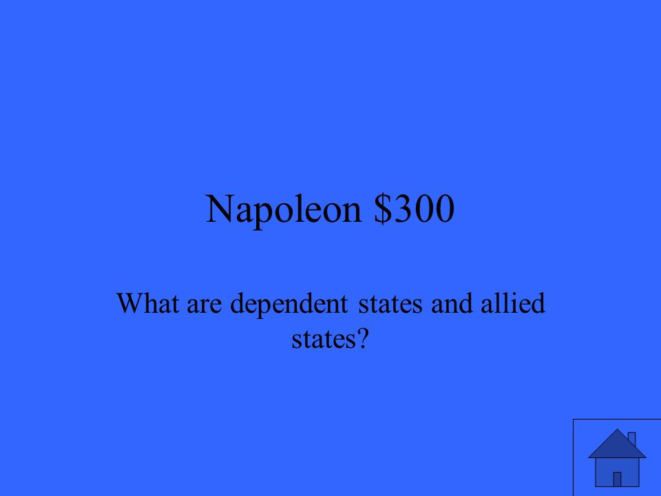Napoleon $300 What are dependent states and allied states