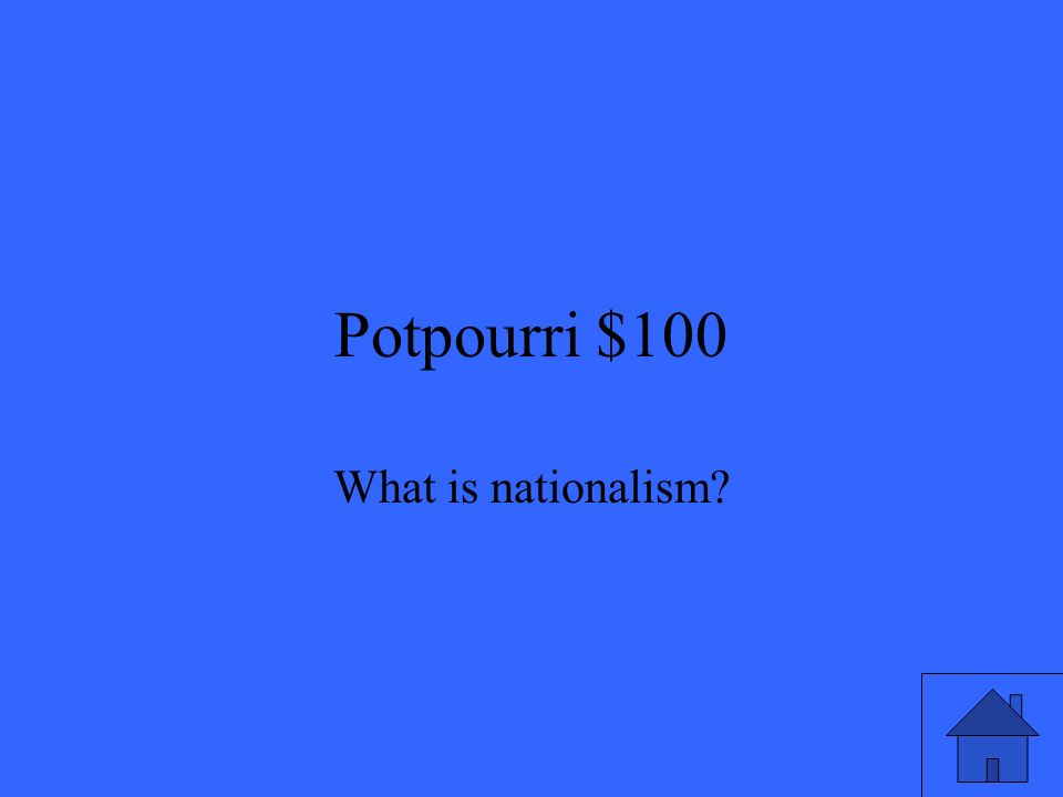 Potpourri $100 What is nationalism