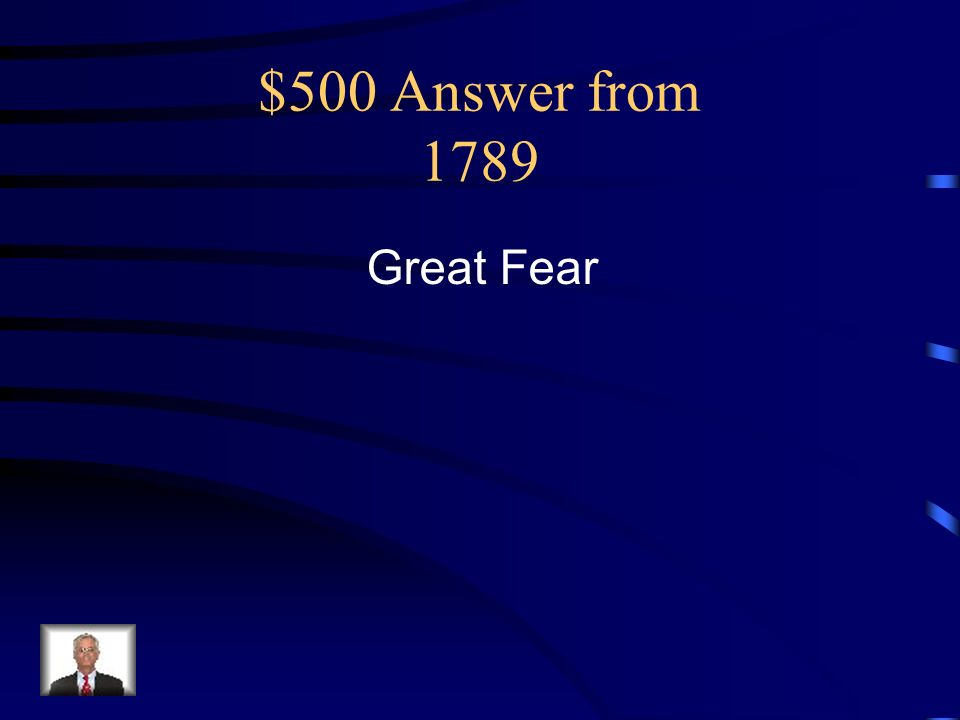 $500 Answer from 1789 Great Fear