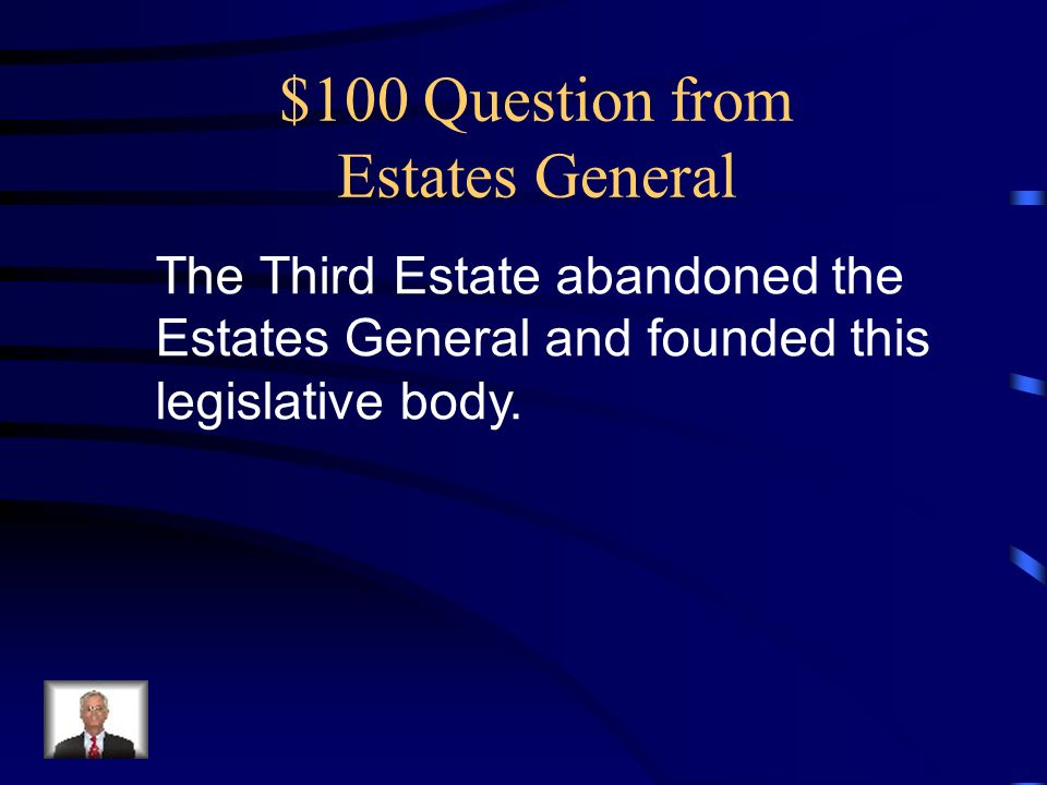 $100 Question from Estates General The Third Estate abandoned the Estates General and founded this legislative body.