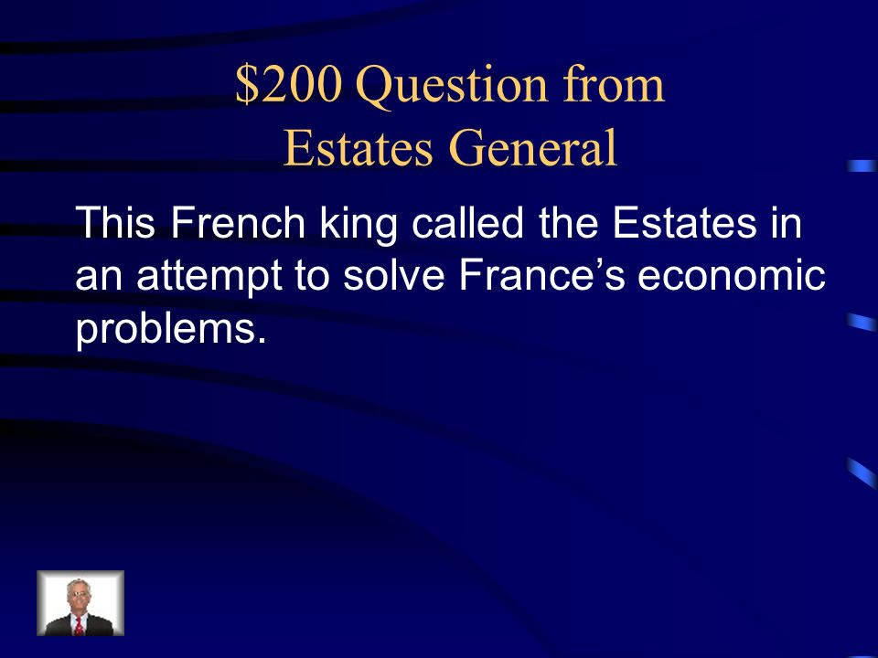$200 Question from Estates General This French king called the Estates in an attempt to solve France's economic problems.