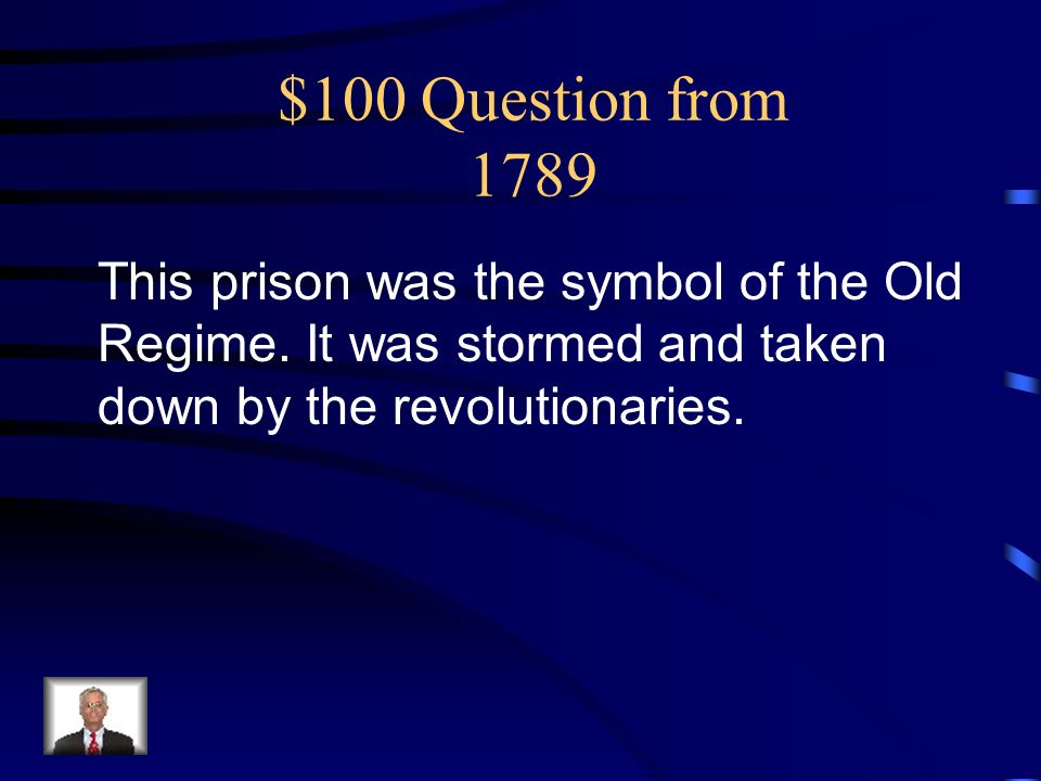 $100 Question from 1789 This prison was the symbol of the Old Regime.