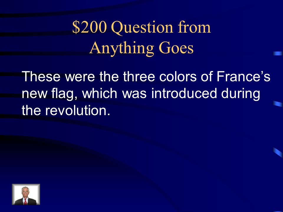 $200 Question from Anything Goes These were the three colors of France's new flag, which was introduced during the revolution.