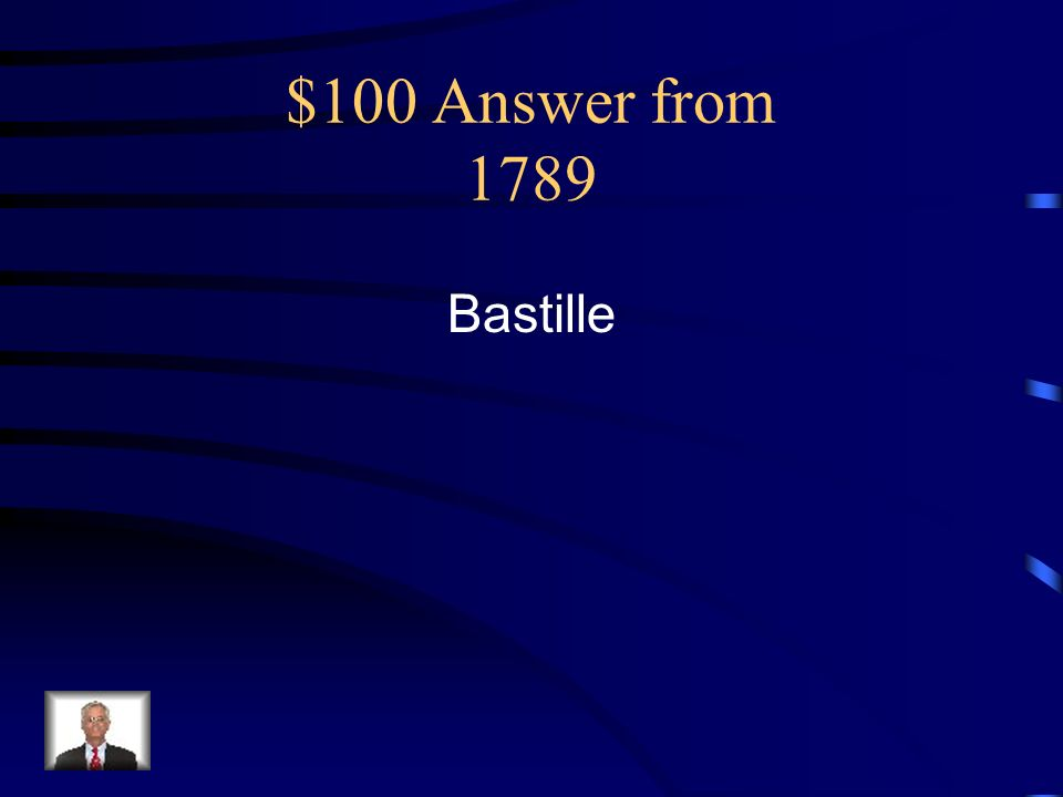 $100 Answer from 1789 Bastille