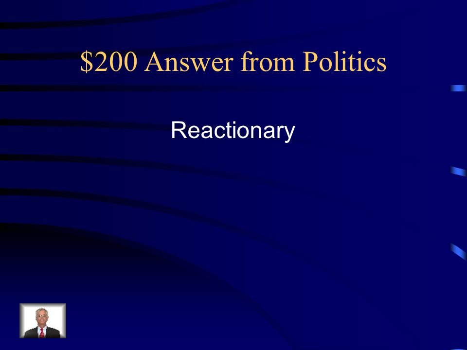 $200 Answer from Politics Reactionary